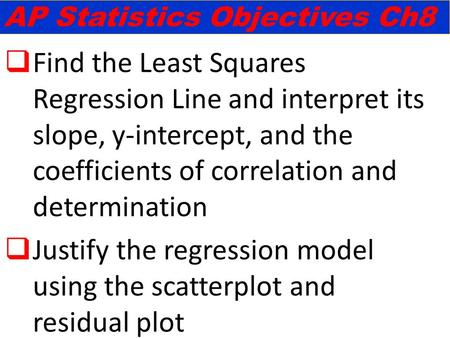  Find the Least Squares Regression Line and interpret its slope, y-intercept, and the coefficients of correlation and determination  Justify the regression.