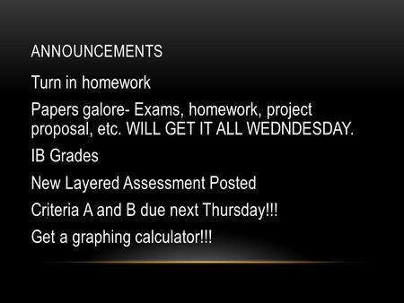 ANNOUNCEMENTS Turn in homework Papers galore- Exams, homework, project proposal, etc. WILL GET IT ALL WEDNDESDAY. IB Grades New Layered Assessment Posted.
