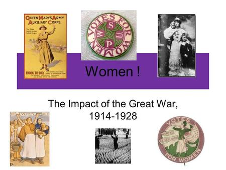 Women ! The Impact of the Great War, 1914-1928. How did the war affect the lives and work of women in Scotland The Great War is often seen as a major.