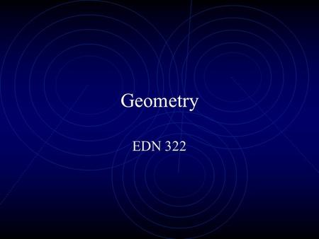 Geometry EDN 322. NCTM'S STANDARD FOR GEOMETRY  analyze characteristics and properties of two-and three-dimensional geometric objects and develop mathematical.
