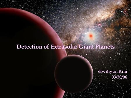 Detection of Extrasolar Giant Planets Hwihyun Kim 03/30/06.