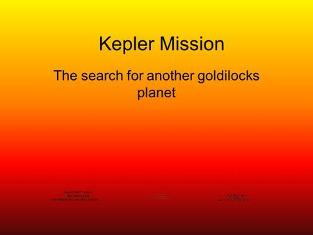 Kepler Mission The search for another goldilocks planet.
