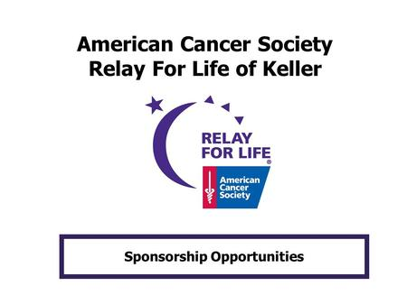American Cancer Society Relay For Life of Keller Sponsorship Opportunities.