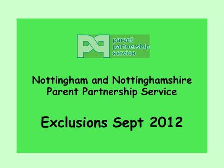 Nottingham and Nottinghamshire Parent Partnership Service Exclusions Sept 2012.