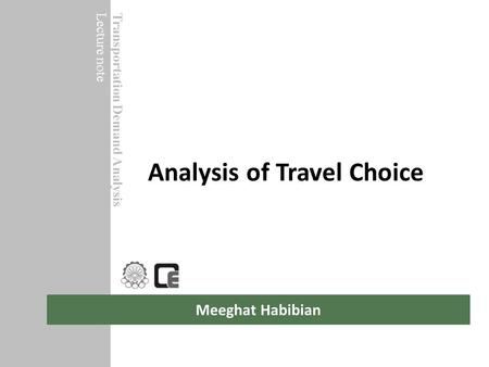 Meeghat Habibian Analysis of Travel Choice Transportation Demand Analysis Lecture note.