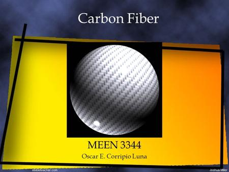 Carbon Fiber MEEN 3344 Oscar E. Corripio Luna. Carbon Fiber Also called graphite fiber. It is in the form of several long strands of a material mainly.