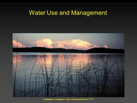 Cunningham - Cunningham - Saigo: Environmental Science 7 th Ed. Water Use and Management.