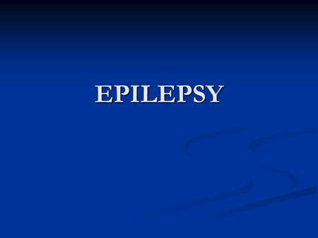 EPILEPSY. Terminology and Classification Seizure Seizure Brief disturbance of cerebral dysfunction due to abnormal synchronized neuronal electrical discharge.