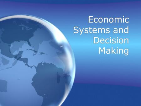Economic Systems and Decision Making. Objective Understand the different major economic systems.