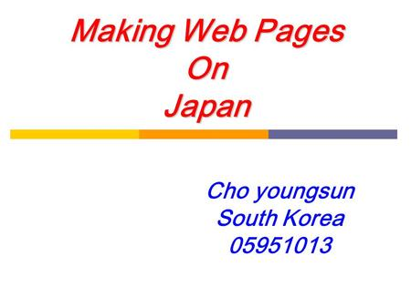 Making Web Pages On Japan Cho youngsun South Korea 05951013.