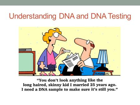 Understanding DNA and DNA Testing