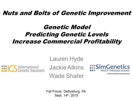 Nuts and Bolts of Genetic Improvement Genetic Model Predicting Genetic Levels Increase Commercial Profitability Lauren Hyde Jackie Atkins Wade Shafer Fall.