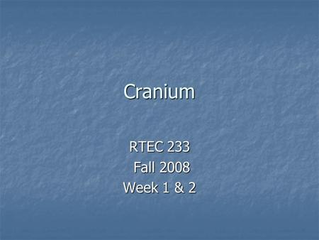 Cranium RTEC 233 Fall 2008 Fall 2008 Week 1 & 2. Cranial Anatomy Calvaria Calvaria Frontal Frontal Occipital Occipital Left Parietal Left Parietal Right.
