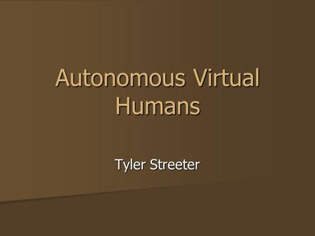 Autonomous Virtual Humans Tyler Streeter. Contents Introduction Introduction Implementation Implementation –3D Graphics –Simulated Physics –Neural Networks.