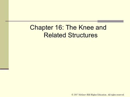 © 2007 McGraw-Hill Higher Education. All rights reserved. Chapter 16: The Knee and Related Structures.