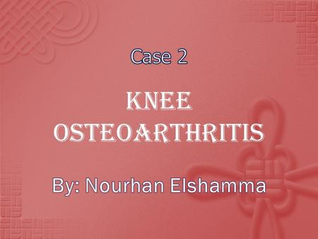 Knee Osteoarthritis.  The Valgus and Varus tests  Knee range of motion  Effusion  Crepitus.