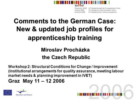 Comments to the German Case: New & updated job profiles for apprenticeship training Miroslav Procházka the Czech Republic the Czech Republic Workshop 2:
