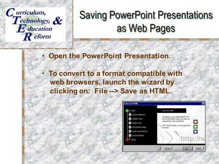 Saving PowerPoint Presentations as Web Pages Your Logo Here Open the PowerPoint Presentation. To convert to a format compatible with web browsers, launch.