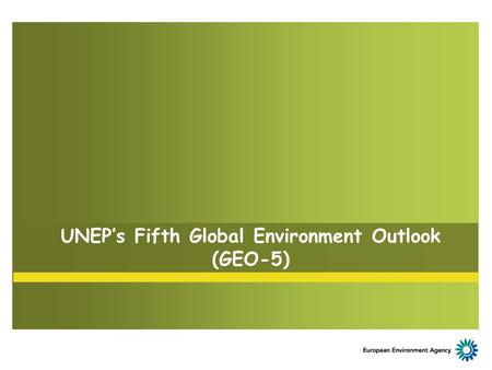 UNEP's Fifth Global Environment Outlook (GEO-5). GEO-5 Process to date March 2010: Global Intergovernmental and Multi- stakeholder Consultation April-September.