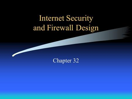 Internet Security and Firewall Design Chapter 32.