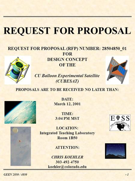 GEEN 2850 / 4850- 1 REQUEST FOR PROPOSAL REQUEST FOR PROPOSAL (RFP) NUMBER: 28504850_01 FOR DESIGN CONCEPT OF THE CU Balloon Experimental Satellite (CUBESAT)