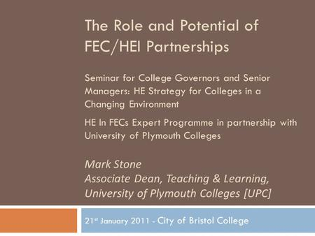 The Role and Potential of FEC/HEI Partnerships Seminar for College Governors and Senior Managers: HE Strategy for Colleges in a Changing Environment HE.