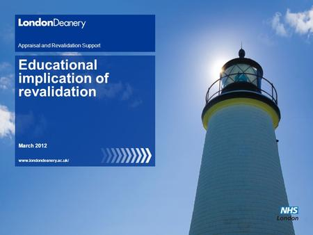 Www.londondeanery.ac.uk/ Educational implication of revalidation Appraisal and Revalidation Support March 2012.