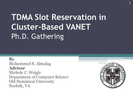 TDMA Slot Reservation in Cluster-Based VANET Ph.D. Gathering By Mohammad S. Almalag Advisor Michele C. Weigle Department of Computer Science Old Dominion.