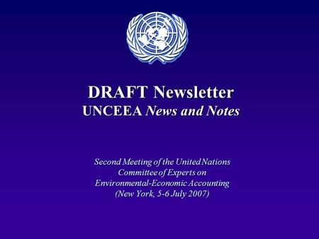 DRAFT Newsletter UNCEEA News and Notes Second Meeting of the United Nations Committee of Experts on Environmental-Economic Accounting (New York, 5-6 July.