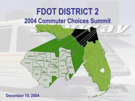 FDOT DISTRICT 2 2004 Commuter Choices Summit December 10, 2004.