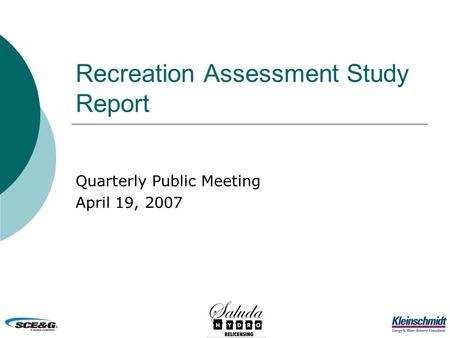Recreation Assessment Study Report Quarterly Public Meeting April 19, 2007.