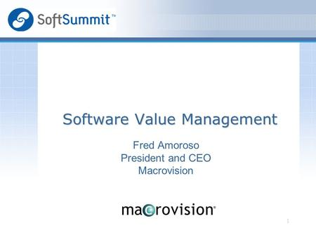 1 Fred Amoroso President and CEO Macrovision Software Value Management.