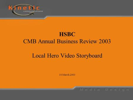HSBC CMB Annual Business Review 2003 Local Hero Video Storyboard 10 March 2003.