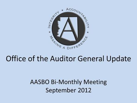 AASBO Bi-Monthly Meeting September 2012 Office of the Auditor General Update.