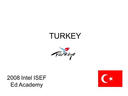 TURKEY 2008 Intel ISEF Ed Academy. 2 Introductions Prof. Dr. Cemil Çelik National Organizer – TUBITAK The Acting Director of the Department of Science.