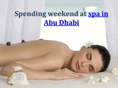 Spending weekend at spa inspa in Abu Dhabi. Everybody is keen on looking pretty and handsome. Be it a formal occasion or an informal one it somehow becomes.