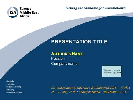 Standards Certification Education & Training Publishing Conferences & Exhibits ISA Automation Conference & Exhibition 2015 – EMEA 26 – 27 May 2015  Saadiyat.