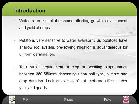 Introduction Water is an essential resource affecting growth, development and yield of crops. Potato is very sensitive to water availability as potatoes.