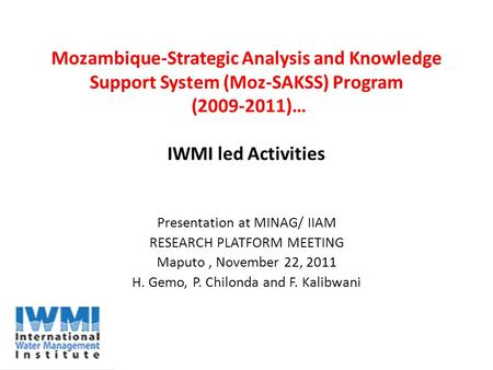 Mozambique-Strategic Analysis and Knowledge Support System (Moz-SAKSS) Program (2009-2011)… IWMI led Activities Presentation at MINAG/ IIAM RESEARCH PLATFORM.