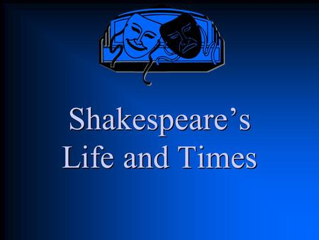 Shakespeare's Life and Times. Born 1564 in Stratford-upon-Avon DOB: April 23, 1564 His exact place of birth is unknown because his father owned several.