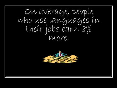 On average, people who use languages in their jobs earn 8% more.