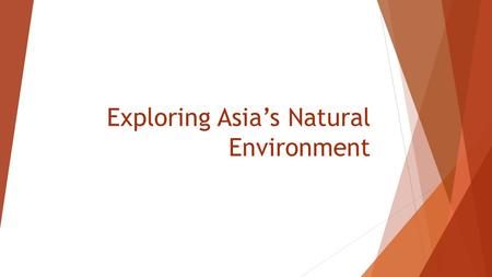 Exploring Asia's Natural Environment. Asia Asia is a continent with several peninsulas, or pieces of land that reach out in to the sea. (water in 3 sides)