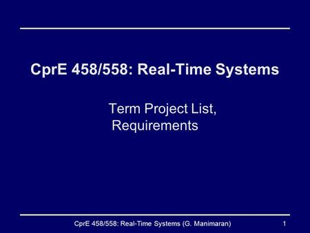 CprE 458/558: Real-Time Systems (G. Manimaran)1 CprE 458/558: Real-Time Systems Term Project List, Requirements.
