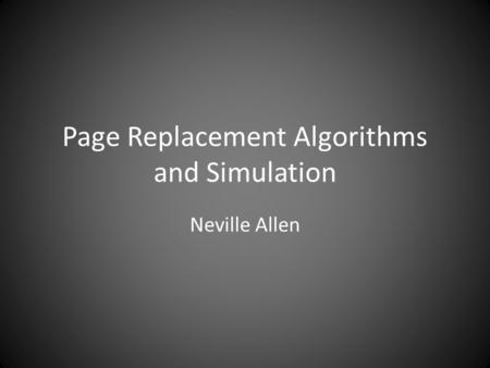 Page Replacement Algorithms and Simulation Neville Allen.