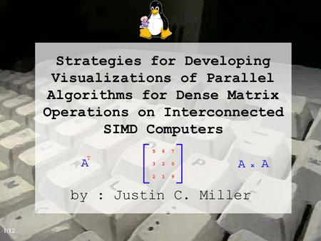 Strategies for Developing Visualizations of Parallel Algorithms for Dense Matrix Operations on Interconnected SIMD Computers by : Justin C. Miller 1/12.