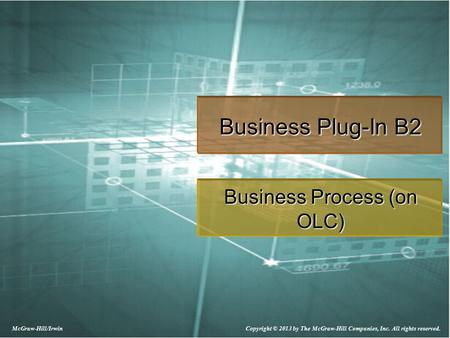 Copyright © 2013 by The McGraw-Hill Companies, Inc. All rights reserved. McGraw-Hill/Irwin Business Plug-In B2 Business Process (on OLC)