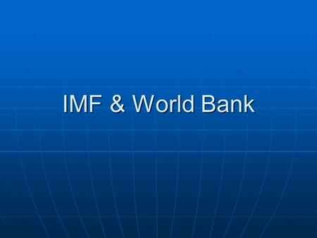 IMF & World Bank. Formation of global institutions (1945-1950) international economy viewed as one cause of war Why the US took the lead -rivalry with.