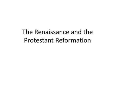 The Renaissance and the Protestant Reformation. Renaissance - Summary The Renaissance is considered the start of Modern times because it is more like.