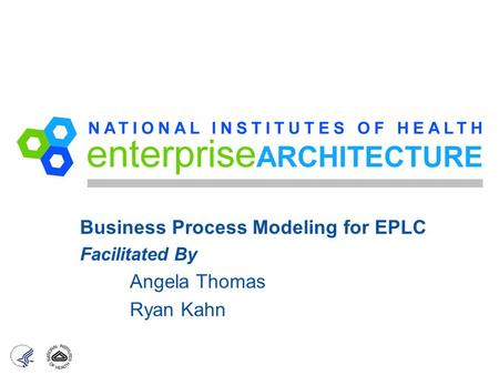 Business Process Modeling for EPLC Facilitated By Angela Thomas Ryan Kahn.