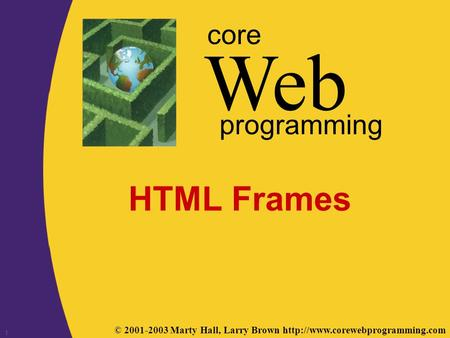 © 2001-2003 Marty Hall, Larry Brown  Web core programming 1 HTML Frames.